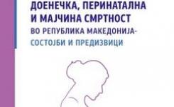 Доенечка, перинатална и мајчина смртност во Република Македонија - Состојби и предизвици