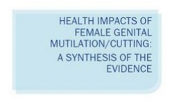 FGM - Health Impacts of Female Genital Mutilation/Cutting: A Synthesis of the Evidence