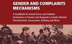 Gender & Complaints Mechanisms - Handbook (English & French) for Armed Forces & Ombuds Institutions to Prevent & Respond to Gender-Related Discrimination, Abuse +