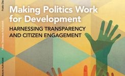 Making politics work for development : Harnessing transparency and citizen engagement