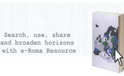 Search, use, share and broaden horizons with e-Roma Resource