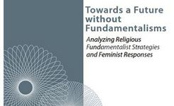 Towards a future without fundamentalisms – Analyzing religious fundamentalist strategies & feminist responses