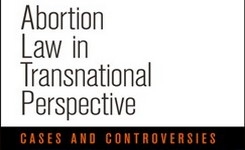 Abortion Law in Transnational Perspectives: Cases & Controversies