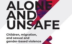 Children, Migration, & Sexual & Gender-Based Violence: Alone & Unsafe