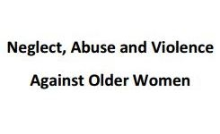 Report follow up on un world assembly on ageing - Neglect, abuse & violence against older women