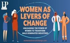 Women as Levers of Change: Unleashing the Power of Women to Transform Male-Dominated Industries